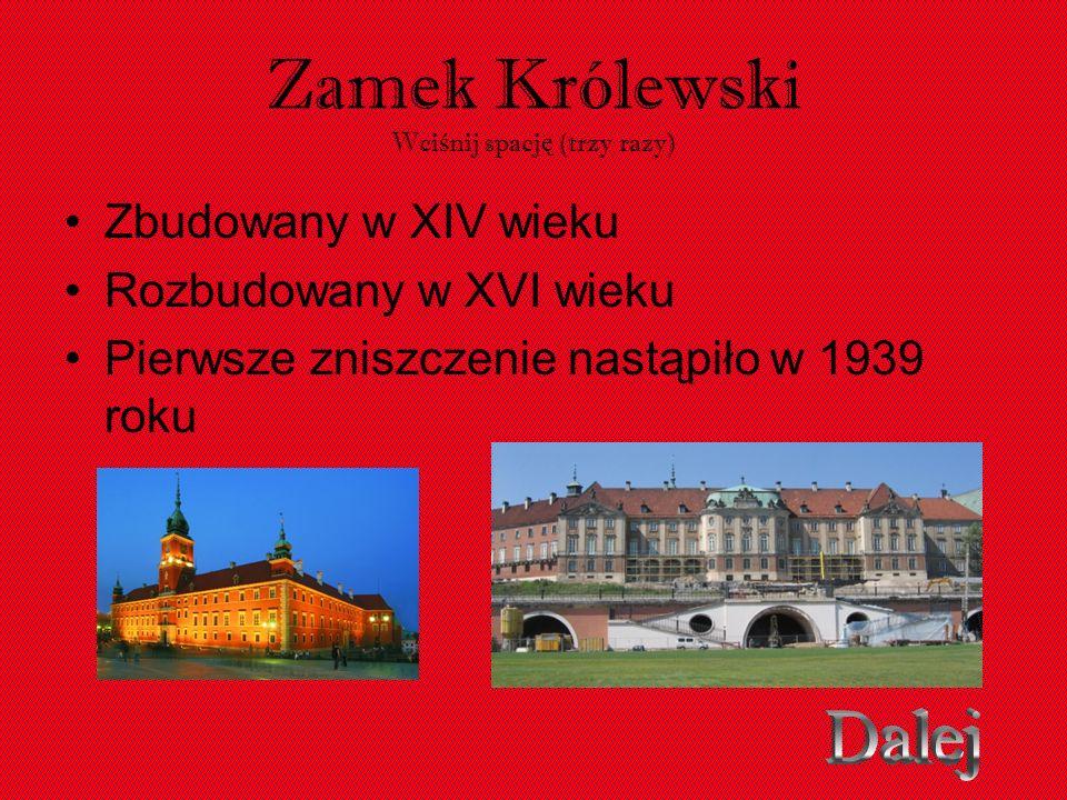 Zamek Królewski Wci ś nij spacj ę (trzy razy) Zbudowany w XIV wieku Rozbudowany w XVI wieku Pierwsze zniszczenie nastąpiło w 1939 roku