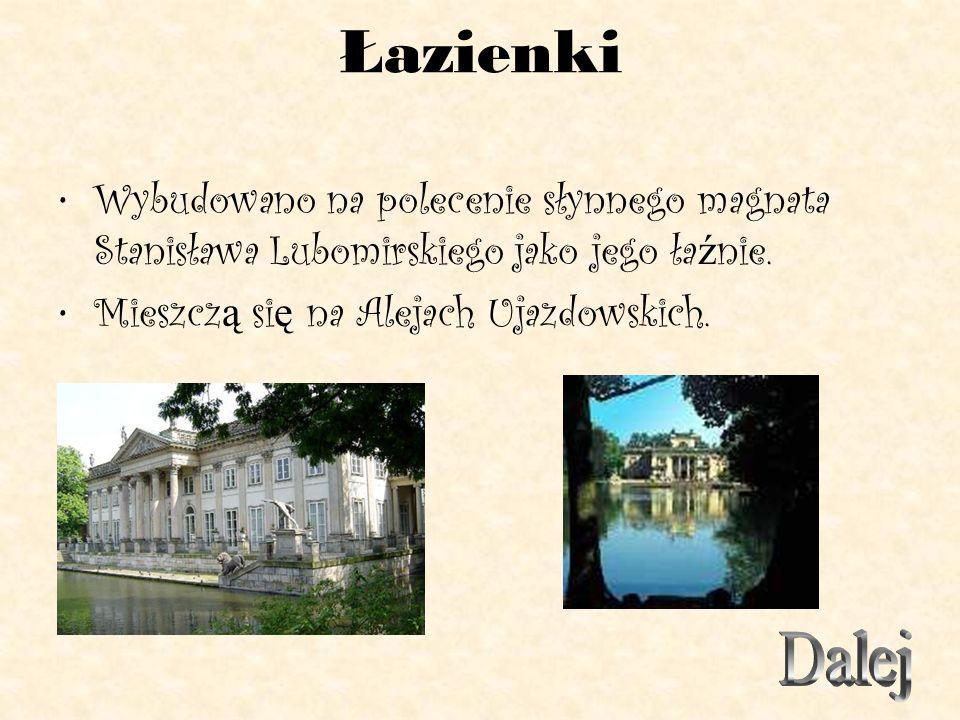 Łazienki Wybudowano na polecenie słynnego magnata Stanisława Lubomirskiego jako jego ła ź nie. Mieszcz ą si ę na Alejach Ujazdowskich.
