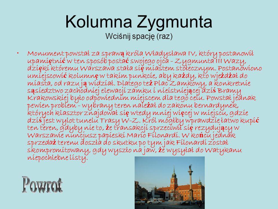 Kolumna Zygmunta Wciśnij spację (raz) Monument powstał za spraw ą króla Władysława IV, który postanowił upami ę tni ć w ten sposób posta ć swojego ojc