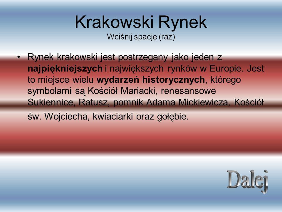Krakowski Rynek Wciśnij spację (raz) Rynek krakowski jest postrzegany jako jeden z najpiękniejszych i największych rynków w Europie. Jest to miejsce w