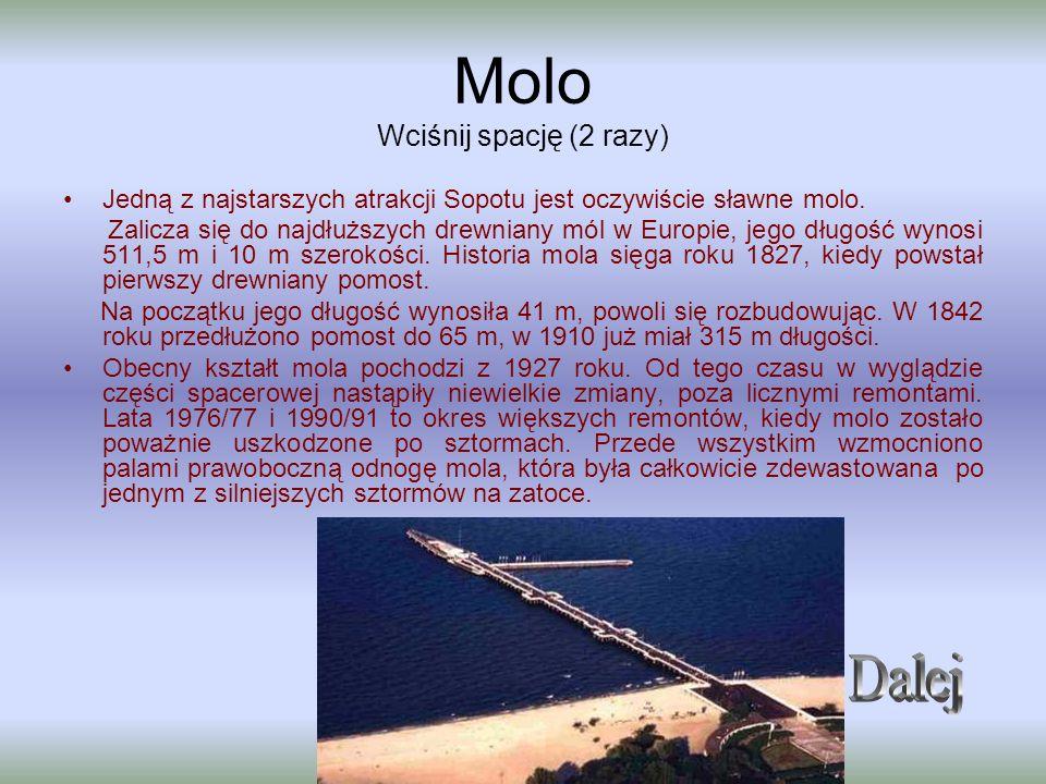 Molo Wciśnij spację (2 razy) Jedną z najstarszych atrakcji Sopotu jest oczywiście sławne molo. Zalicza się do najdłuższych drewniany mól w Europie, je