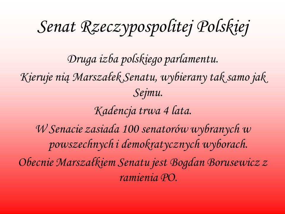 Senat Rzeczypospolitej Polskiej Druga izba polskiego parlamentu. Kieruje nią Marszałek Senatu, wybierany tak samo jak Sejmu. Kadencja trwa 4 lata. W S