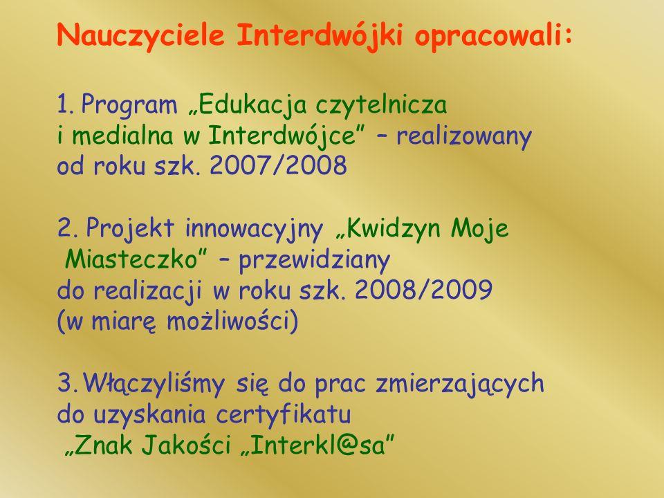 Nauczyciele Interdwójki opracowali: 1.Program Edukacja czytelnicza i medialna w Interdwójce – realizowany od roku szk.