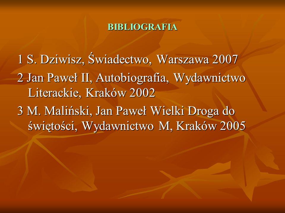 BIBLIOGRAFIA 1 S. Dziwisz, Świadectwo, Warszawa 2007 2 Jan Paweł II, Autobiografia, Wydawnictwo Literackie, Kraków 2002 3 M. Maliński, Jan Paweł Wielk