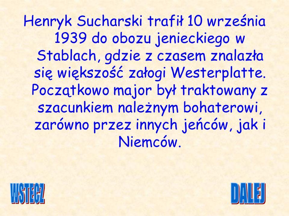 Henryk Sucharski trafił 10 września 1939 do obozu jenieckiego w Stablach, gdzie z czasem znalazła się większość załogi Westerplatte. Początkowo major