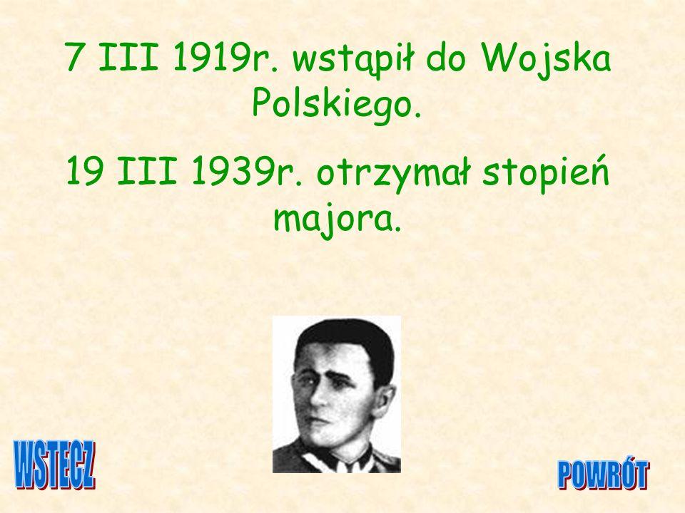 7 III 1919r. wstąpił do Wojska Polskiego. 19 III 1939r. otrzymał stopień majora.
