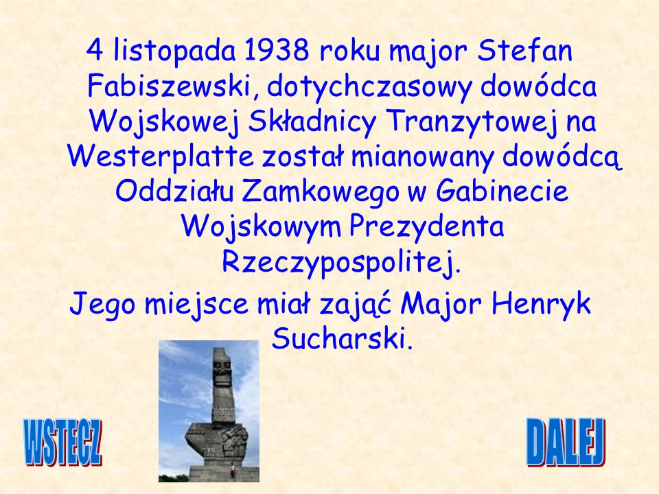 4 listopada 1938 roku major Stefan Fabiszewski, dotychczasowy dowódca Wojskowej Składnicy Tranzytowej na Westerplatte został mianowany dowódcą Oddział