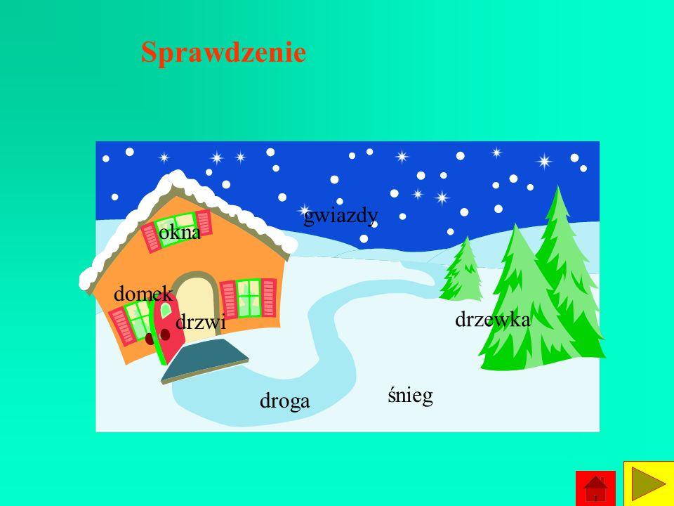 Ćwiczenie 6 Podpisz obrazek podanymi wyrazami: drzewka, domek, śnieg, Gwiazdy, okna, drzwi, droga