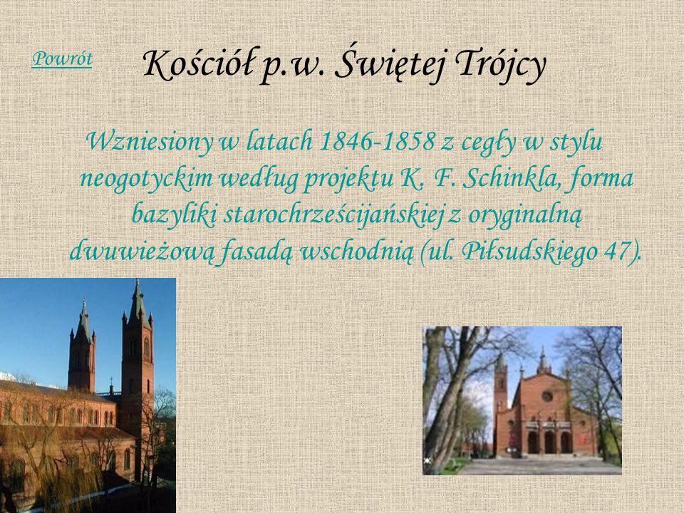 Kościół p.w. Świętej Trójcy Wzniesiony w latach 1846-1858 z cegły w stylu neogotyckim według projektu K. F. Schinkla, forma bazyliki starochrześcijańs