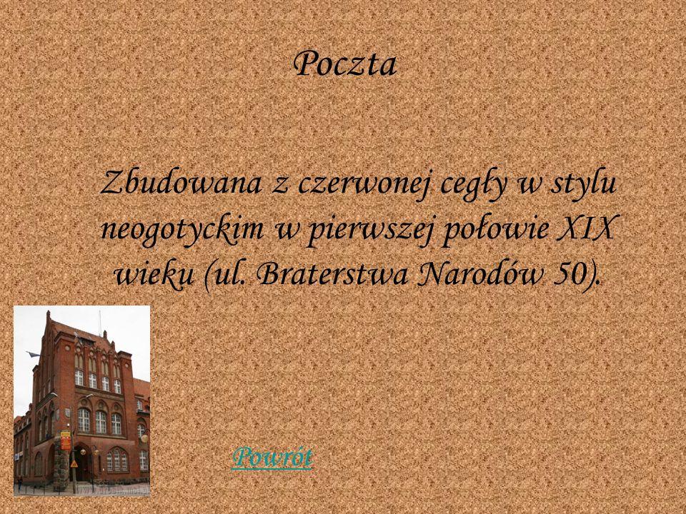 Poczta Zbudowana z czerwonej cegły w stylu neogotyckim w pierwszej połowie XIX wieku (ul. Braterstwa Narodów 50). Powrót