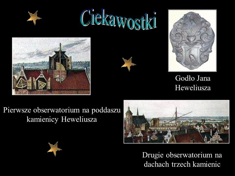Pierwsze obserwatorium na poddaszu kamienicy Heweliusza Drugie obserwatorium na dachach trzech kamienic Godło Jana Heweliusza
