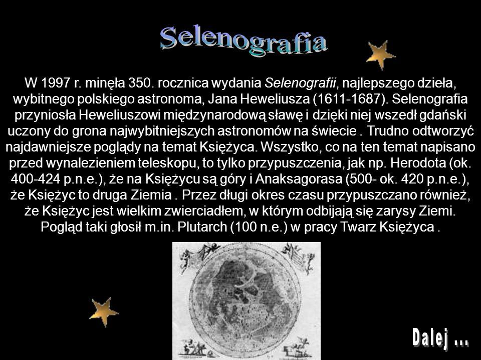 W 1997 r. minęła 350. rocznica wydania Selenografii, najlepszego dzieła, wybitnego polskiego astronoma, Jana Heweliusza (1611-1687). Selenografia przy
