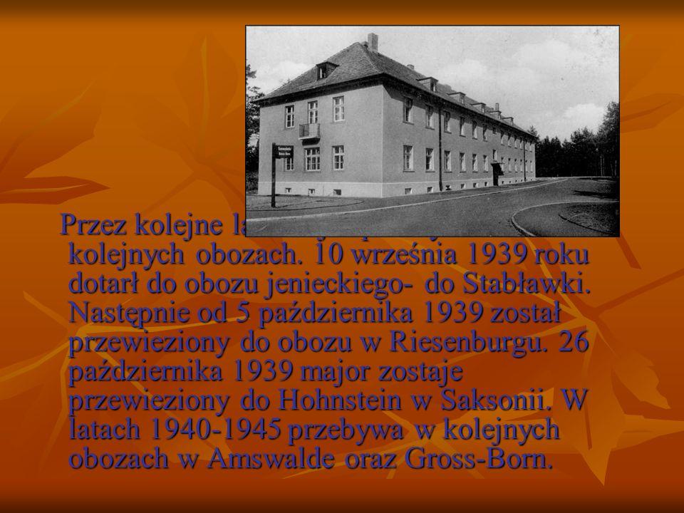 Przez kolejne lata major przebywał w kolejnych obozach. 10 września 1939 roku dotarł do obozu jenieckiego- do Stabławki. Następnie od 5 października 1