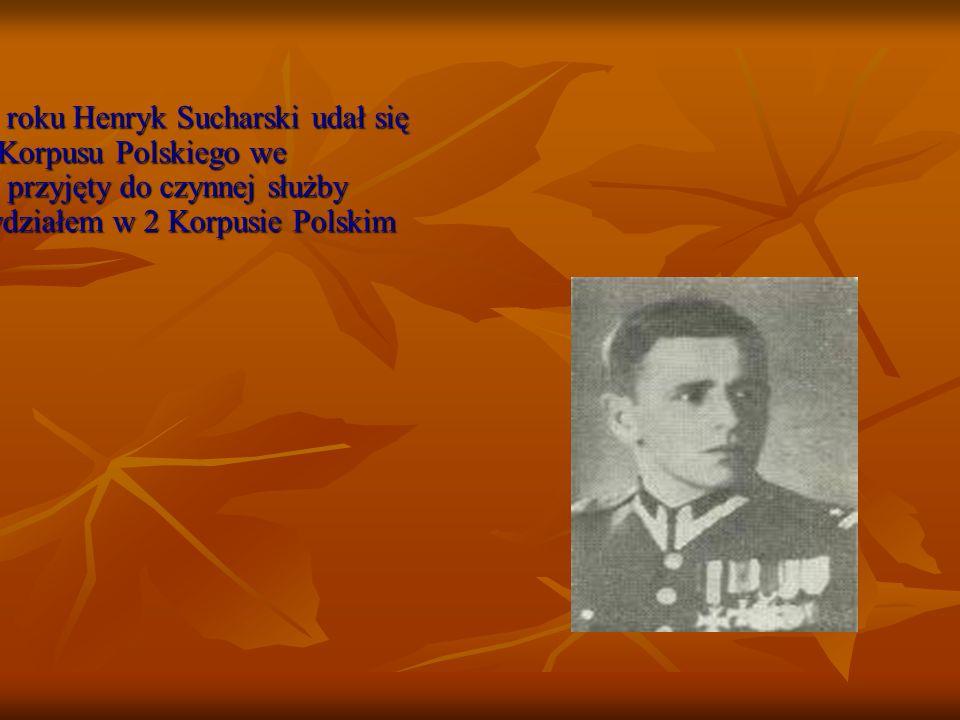 Od 14 grudnia 1945 roku Henryk Sucharski udał się do dowództwa 2 Korpusu Polskiego we Włoszech. Został przyjęty do czynnej służby wojskowej z przydzia