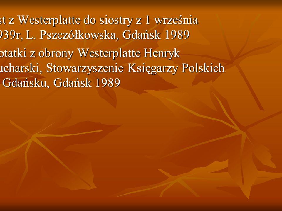 BIBLIOGRAFIA 1List z Westerplatte do siostry z 1 września 1939r, L. Pszczółkowska, Gdańsk 1989 2 Notatki z obrony Westerplatte Henryk Sucharski, Stowa
