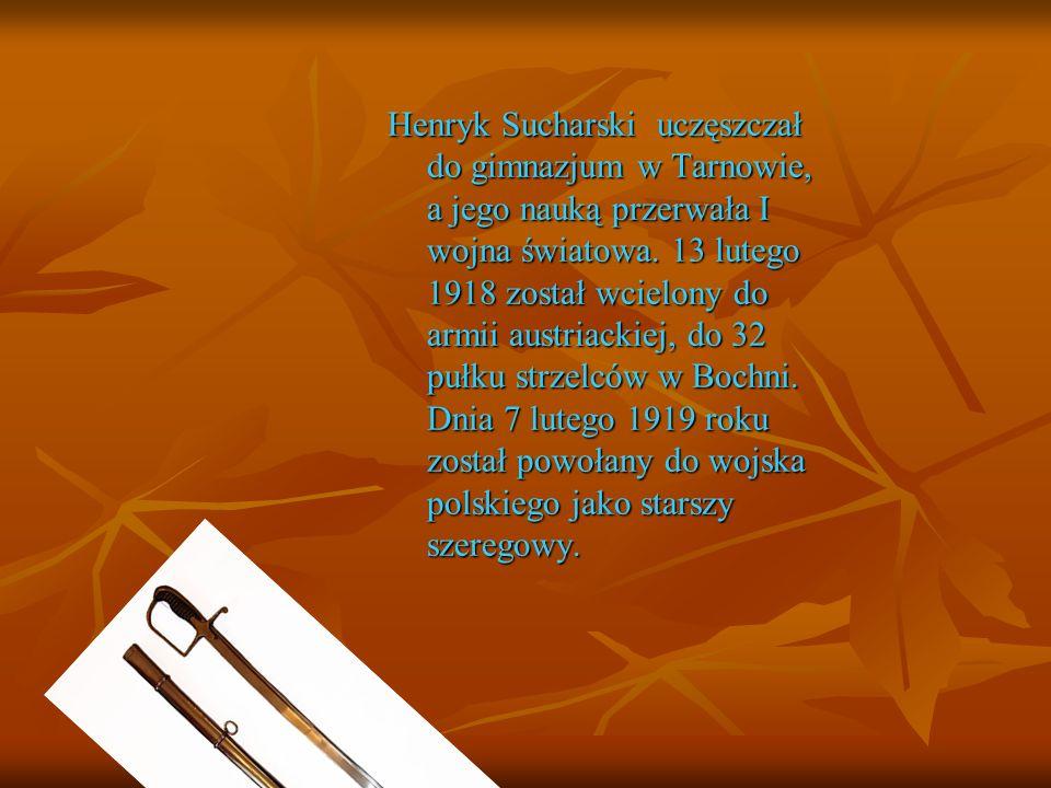 Henryk Sucharski uczęszczał do gimnazjum w Tarnowie, a jego nauką przerwała I wojna światowa. 13 lutego 1918 został wcielony do armii austriackiej, do