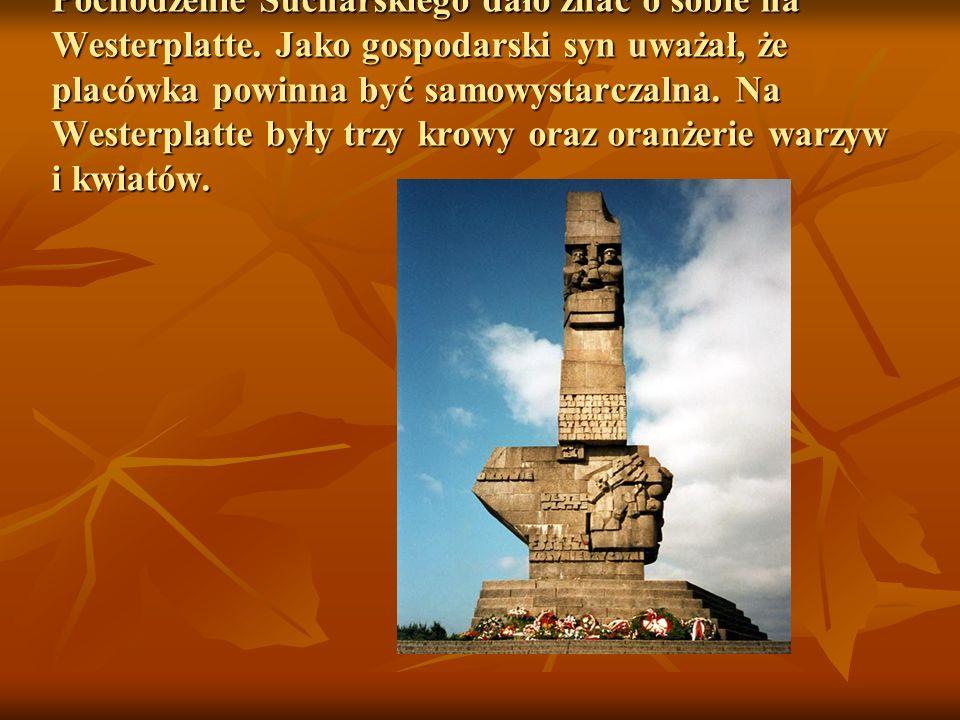 Pochodzenie Sucharskiego dało znać o sobie na Westerplatte. Jako gospodarski syn uważał, że placówka powinna być samowystarczalna. Na Westerplatte był