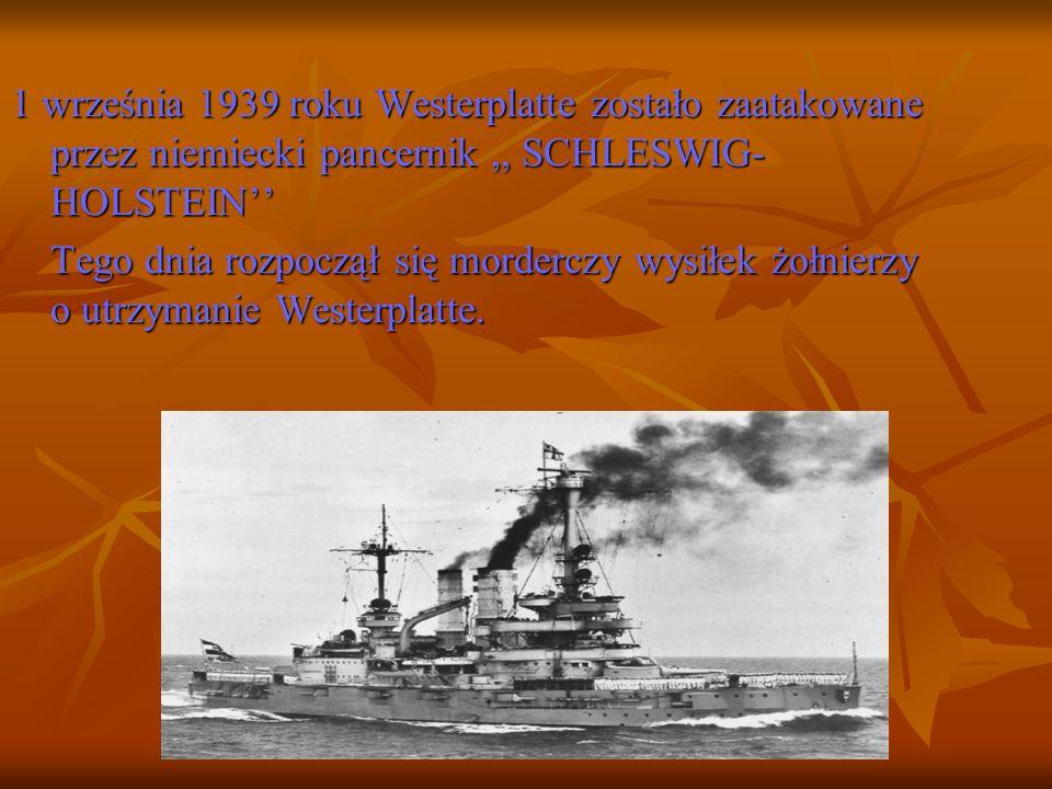 1 września 1939 roku Westerplatte zostało zaatakowane przez niemiecki pancernik,, SCHLESWIG- HOLSTEIN Tego dnia rozpoczął się morderczy wysiłek żołnie