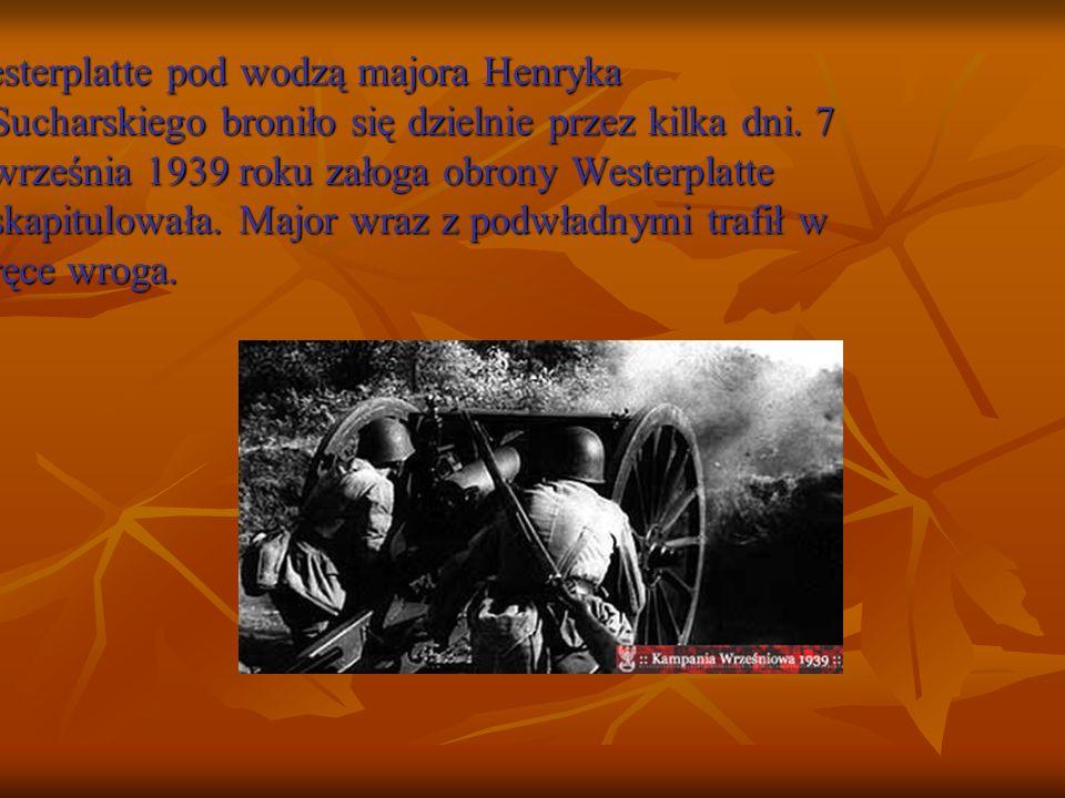 Westerplatte pod wodzą majora Henryka Sucharskiego broniło się dzielnie przez kilka dni. 7 września 1939 roku załoga obrony Westerplatte skapitulowała
