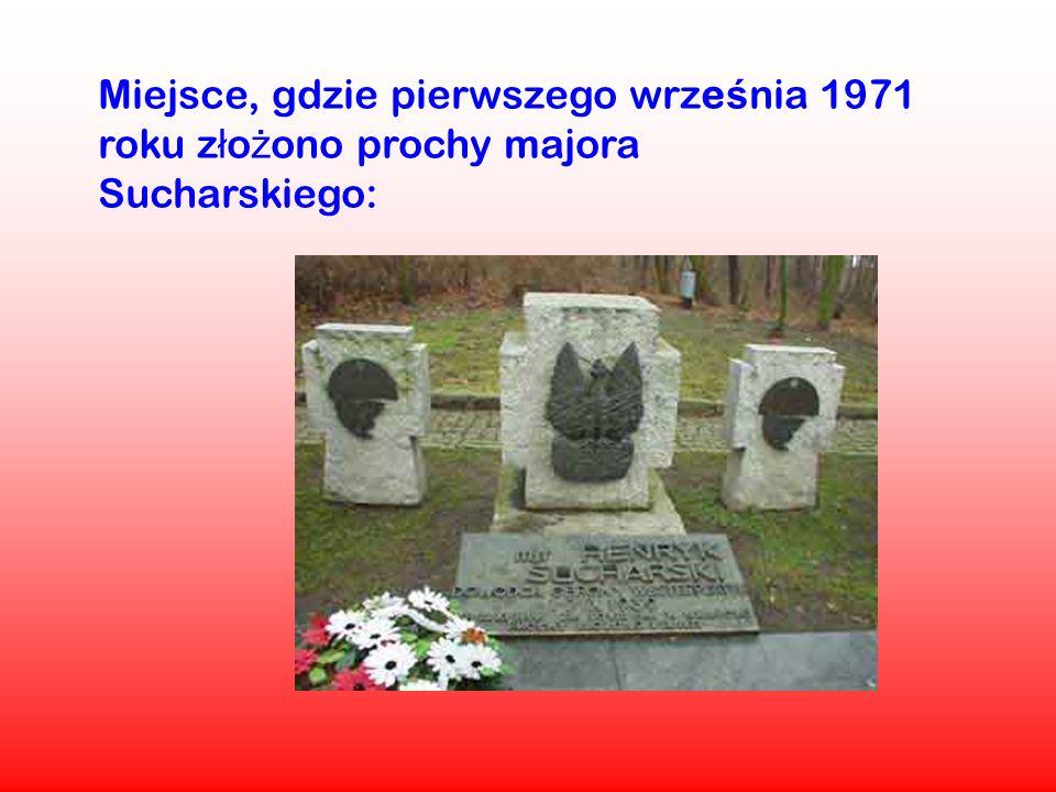 Miejsce, gdzie pierwszego wrze ś nia 1971 roku z ł o ż ono prochy majora Sucharskiego:
