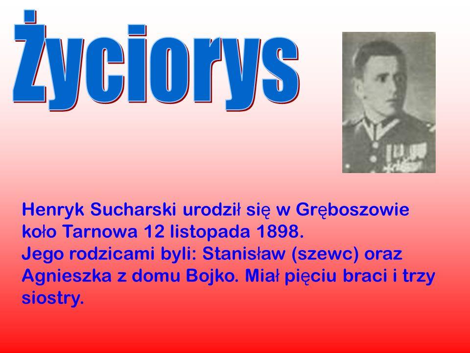 Henryk Sucharski urodzi ł si ę w Gr ę boszowie ko ł o Tarnowa 12 listopada 1898. Jego rodzicami byli: Stanis ł aw (szewc) oraz Agnieszka z domu Bojko.