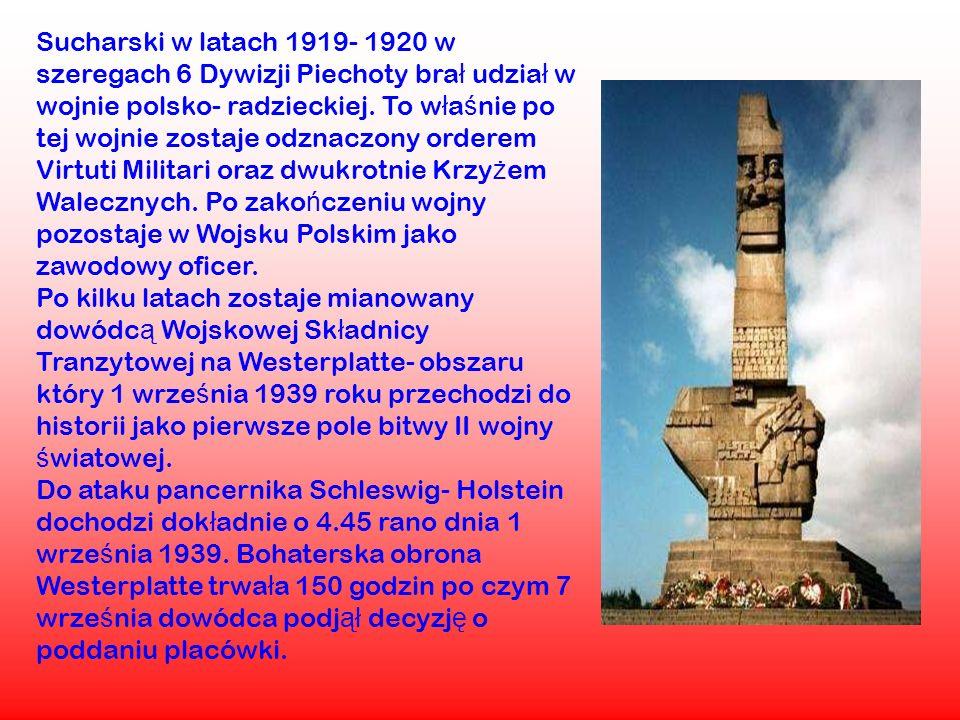 Sucharski w latach 1919- 1920 w szeregach 6 Dywizji Piechoty bra ł udzia ł w wojnie polsko- radzieckiej. To w ł a ś nie po tej wojnie zostaje odznaczo