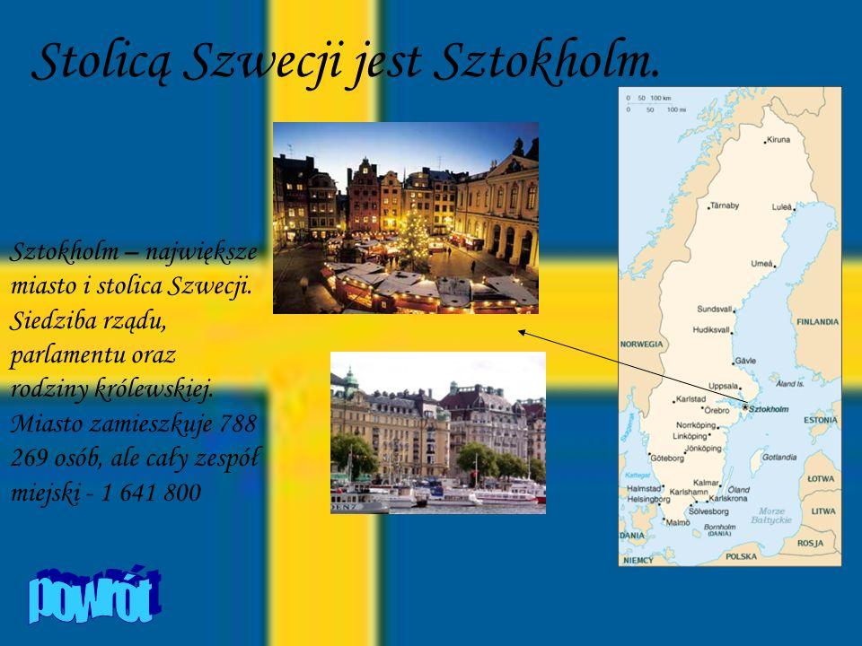Stolicą Szwecji jest Sztokholm. Sztokholm – największe miasto i stolica Szwecji. Siedziba rządu, parlamentu oraz rodziny królewskiej. Miasto zamieszku