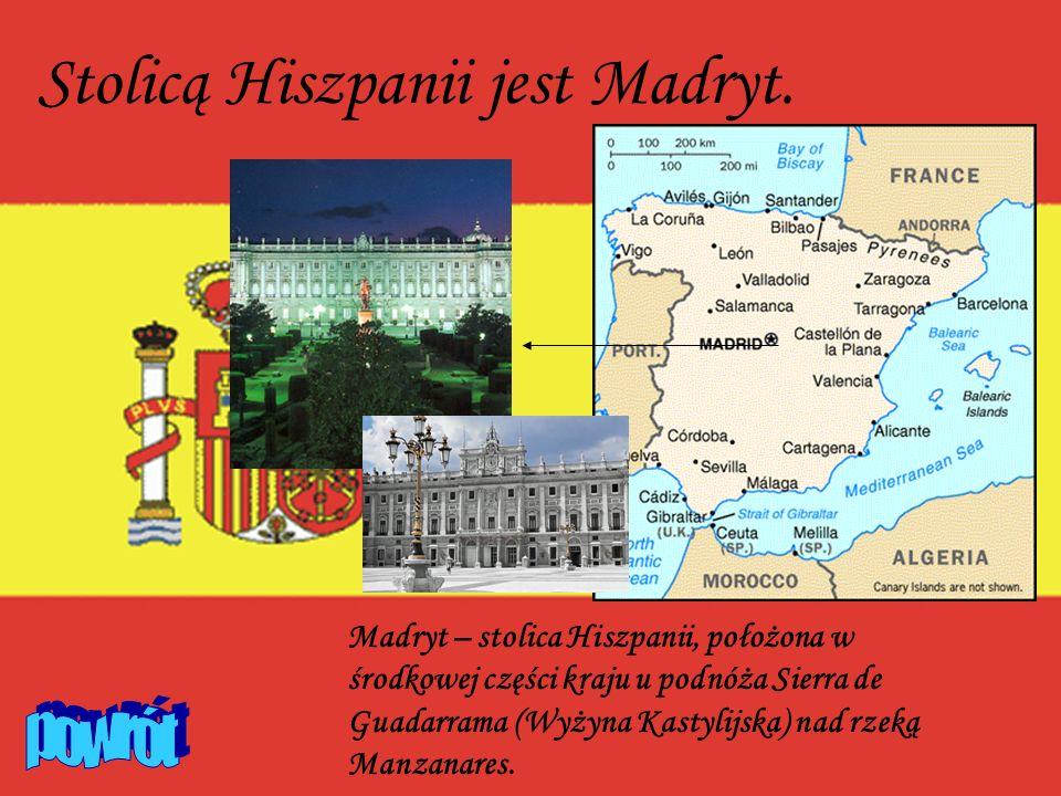 Stolicą Hiszpanii jest Madryt. Madryt – stolica Hiszpanii, położona w środkowej części kraju u podnóża Sierra de Guadarrama (Wyżyna Kastylijska) nad r