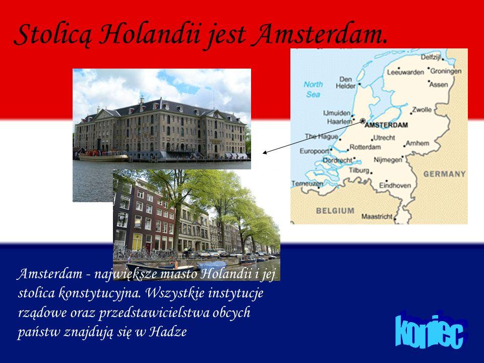 Stolicą Holandii jest Amsterdam. Amsterdam - największe miasto Holandii i jej stolica konstytucyjna. Wszystkie instytucje rządowe oraz przedstawiciels