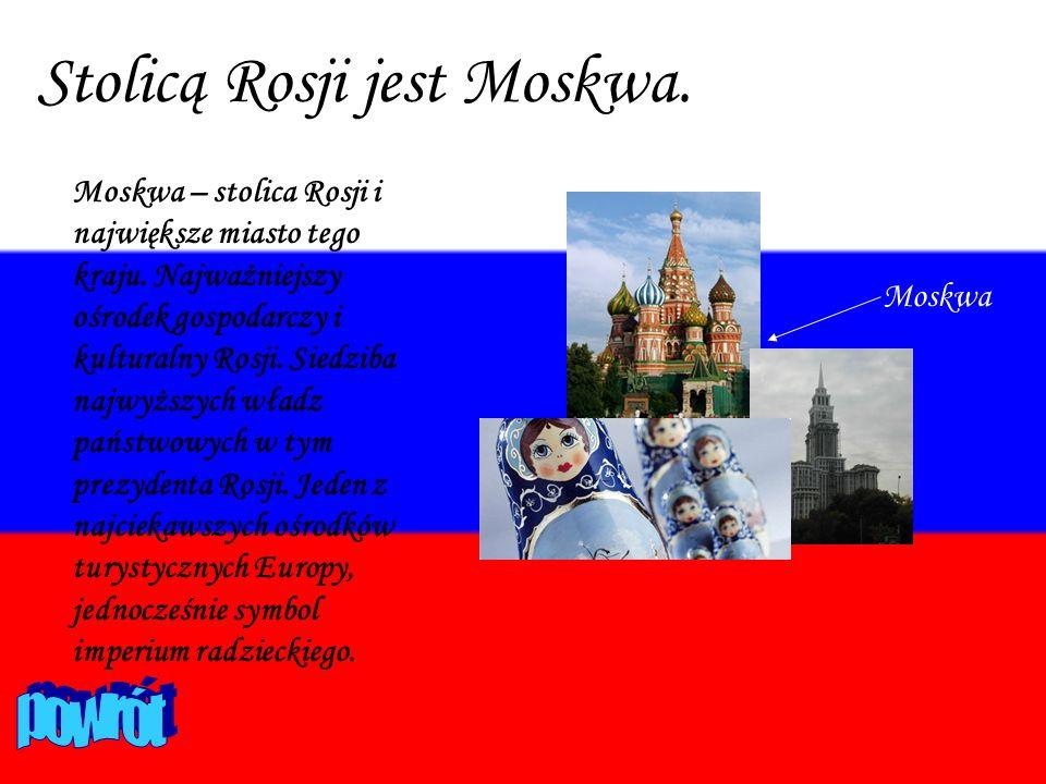 Stolicą Rosji jest Moskwa. Moskwa Moskwa – stolica Rosji i największe miasto tego kraju. Najważniejszy ośrodek gospodarczy i kulturalny Rosji. Siedzib