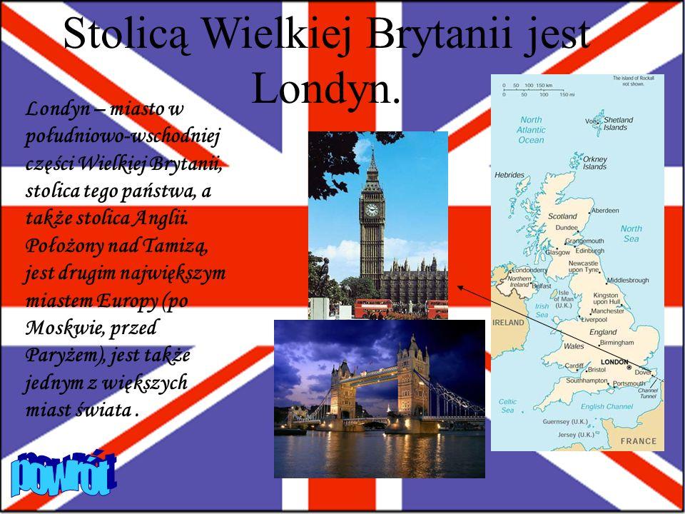 Stolicą Wielkiej Brytanii jest Londyn. Londyn – miasto w południowo-wschodniej części Wielkiej Brytanii, stolica tego państwa, a także stolica Anglii.