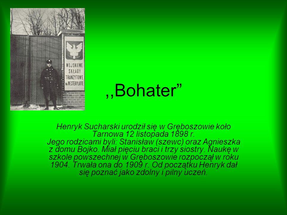 ,,Bohater Henryk Sucharski urodził się w Gręboszowie koło Tarnowa 12 listopada 1898 r. Jego rodzicami byli: Stanisław (szewc) oraz Agnieszka z domu Bo