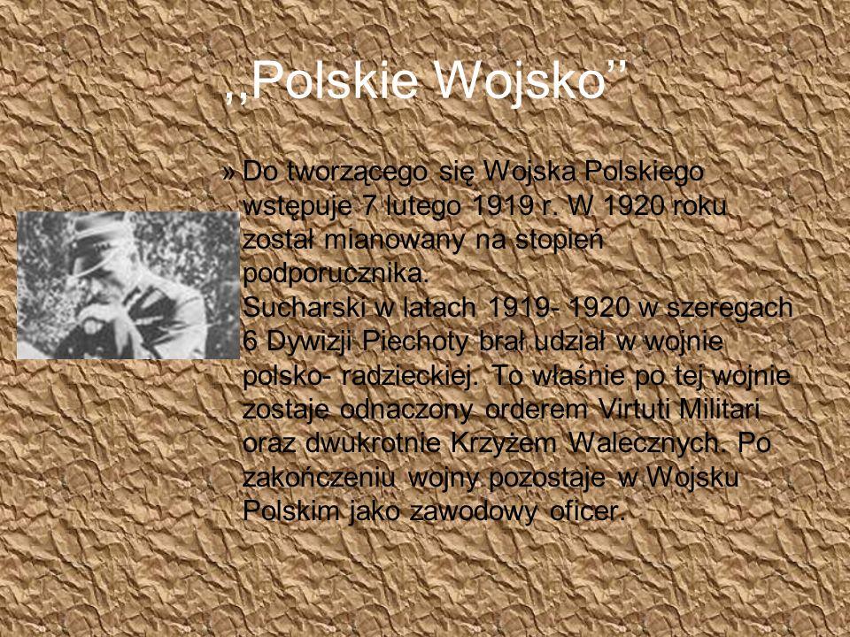 ,,Polskie Wojsko »Do tworzącego się Wojska Polskiego wstępuje 7 lutego 1919 r. W 1920 roku został mianowany na stopień podporucznika. Sucharski w lata