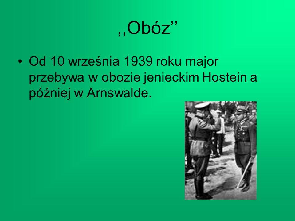 ,,Obóz Od 10 września 1939 roku major przebywa w obozie jenieckim Hostein a później w Arnswalde.