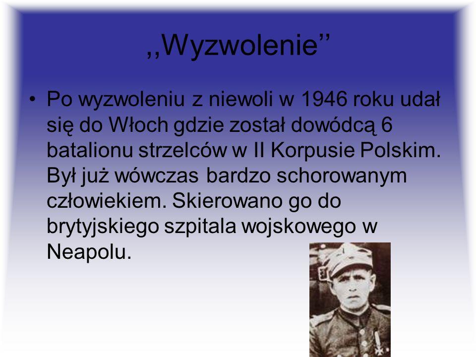 ,,Wyzwolenie Po wyzwoleniu z niewoli w 1946 roku udał się do Włoch gdzie został dowódcą 6 batalionu strzelców w II Korpusie Polskim. Był już wówczas b