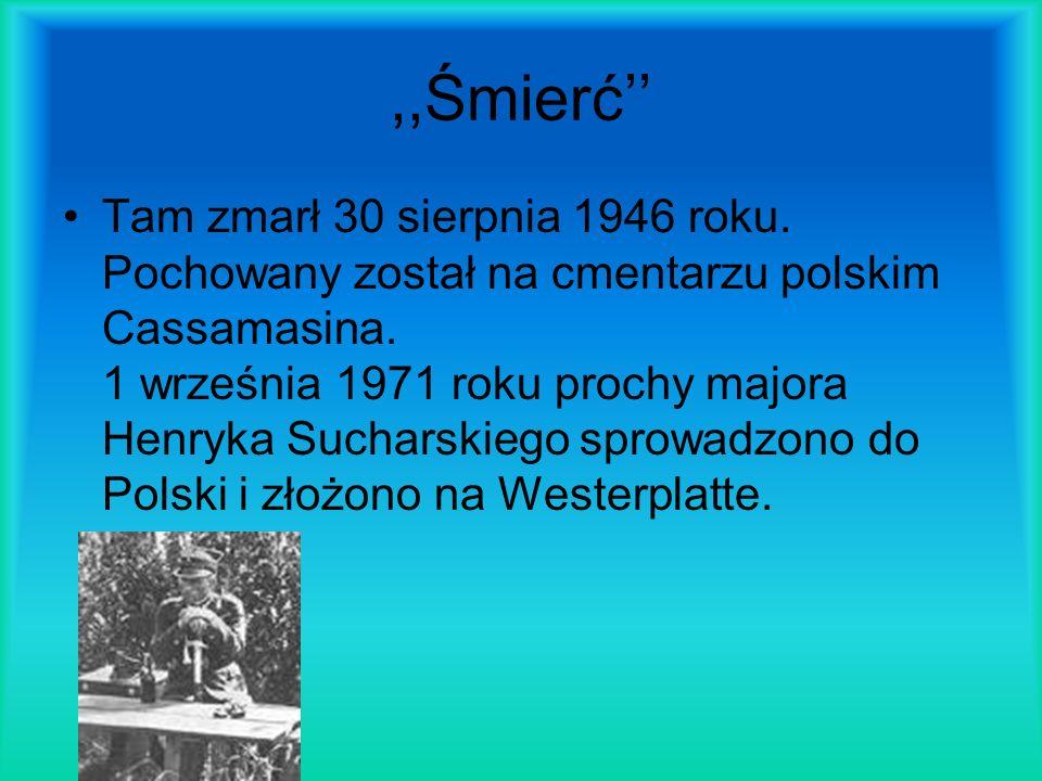 ,,Śmierć Tam zmarł 30 sierpnia 1946 roku. Pochowany został na cmentarzu polskim Cassamasina. 1 września 1971 roku prochy majora Henryka Sucharskiego s