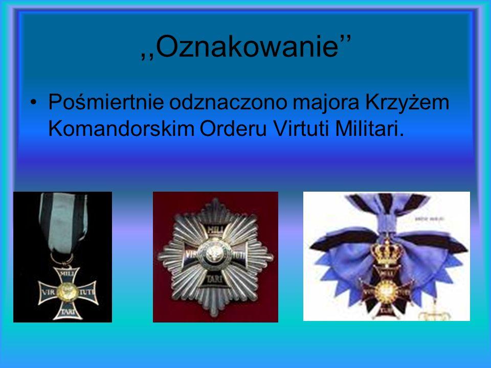 ,,Oznakowanie Pośmiertnie odznaczono majora Krzyżem Komandorskim Orderu Virtuti Militari.