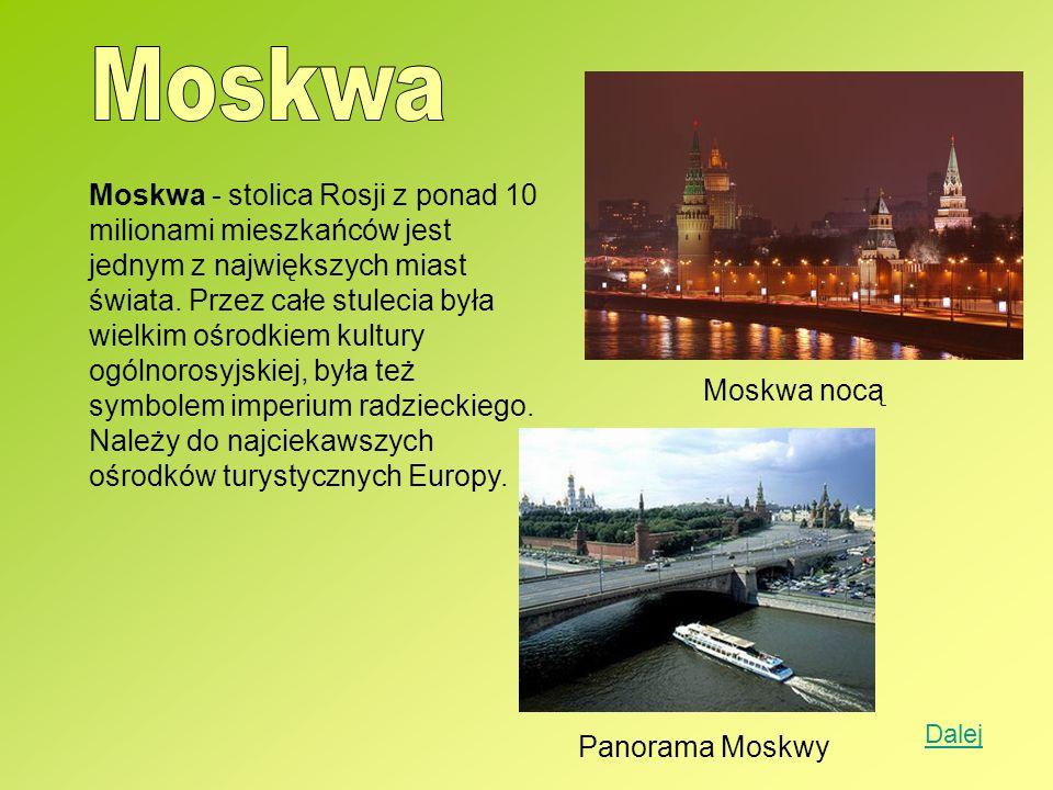 Moskwa - stolica Rosji z ponad 10 milionami mieszkańców jest jednym z największych miast świata. Przez całe stulecia była wielkim ośrodkiem kultury og