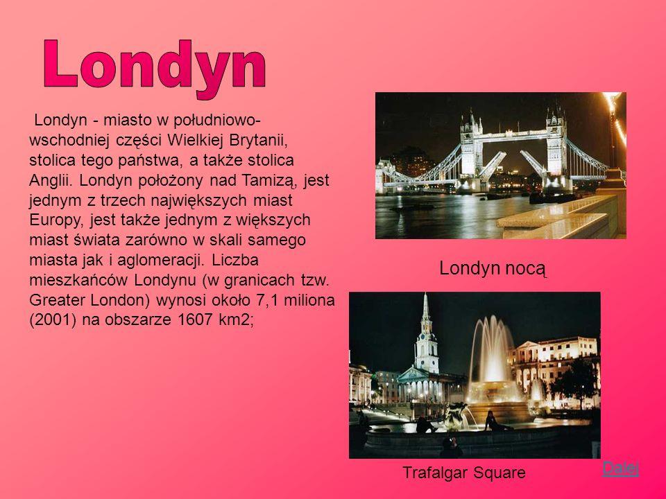 Londyn - miasto w południowo- wschodniej części Wielkiej Brytanii, stolica tego państwa, a także stolica Anglii. Londyn położony nad Tamizą, jest jedn
