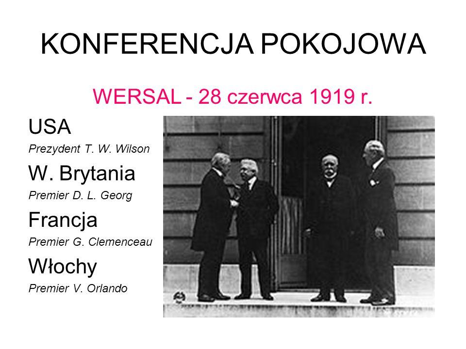 KONFERENCJA POKOJOWA WERSAL - 28 czerwca 1919 r. USA Prezydent T. W. Wilson W. Brytania Premier D. L. Georg Francja Premier G. Clemenceau Włochy Premi