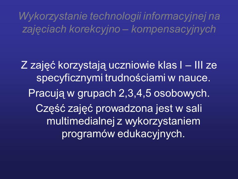 Wykorzystanie technologii informacyjnej na zajęciach korekcyjno – kompensacyjnych Z zajęć korzystają uczniowie klas I – III ze specyficznymi trudności