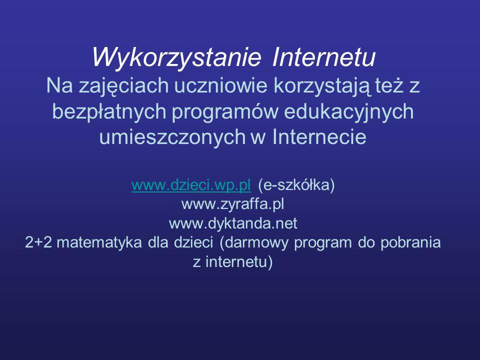 Wykorzystanie Internetu Na zajęciach uczniowie korzystają też z bezpłatnych programów edukacyjnych umieszczonych w Internecie www.dzieci.wp.pl (e-szkó