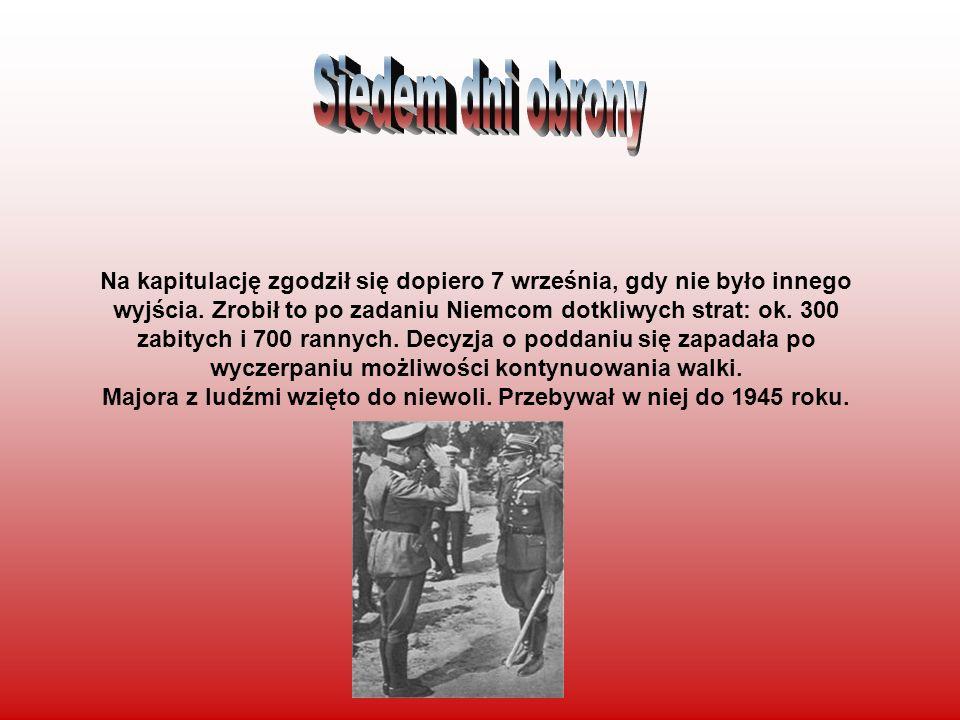 Na kapitulację zgodził się dopiero 7 września, gdy nie było innego wyjścia. Zrobił to po zadaniu Niemcom dotkliwych strat: ok. 300 zabitych i 700 rann