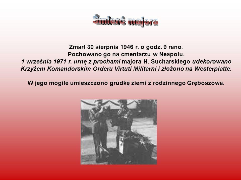 Zmarł 30 sierpnia 1946 r. o godz. 9 rano. Pochowano go na cmentarzu w Neapolu. 1 września 1971 r. urnę z prochami majora H. Sucharskiego udekorowano K