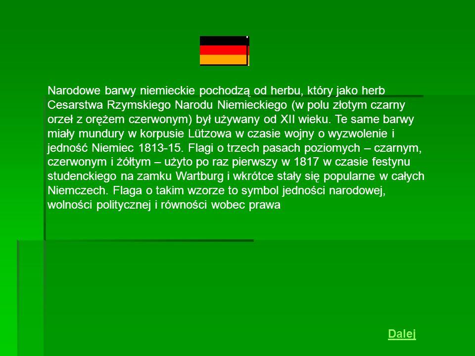 Narodowe barwy niemieckie pochodzą od herbu, który jako herb Cesarstwa Rzymskiego Narodu Niemieckiego (w polu złotym czarny orzeł z orężem czerwonym)