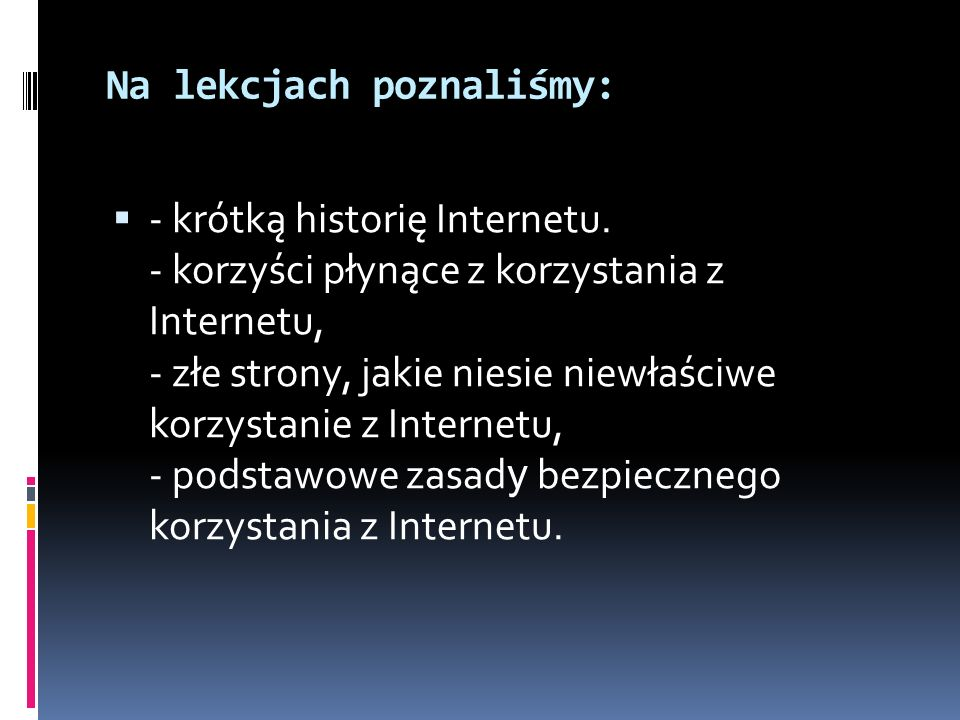 Na lekcjach poznaliśmy: - krótką historię Internetu.