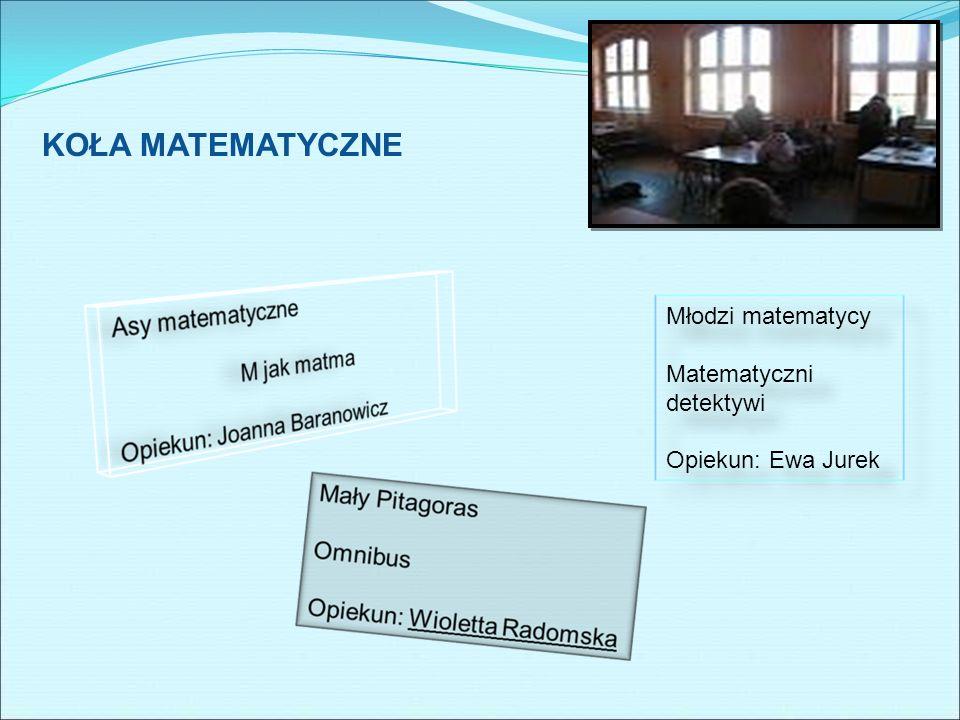 KOŁA MATEMATYCZNE Młodzi matematycy Matematyczni detektywi Opiekun: Ewa Jurek