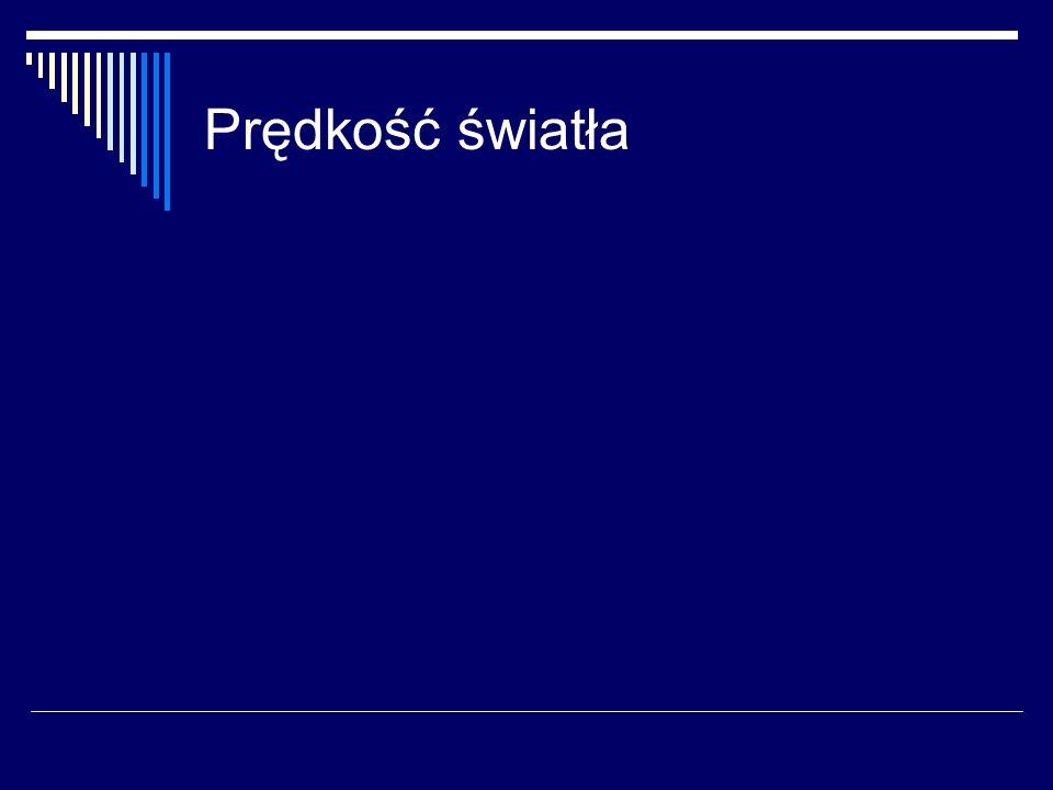 Najstarsze pomysły… 1629 - Isaac Beeckman (błysk działa odbity w oddalonym lustrze) 1638 - Galileusz (czas przelotu światła latarni od eksperymentatora do pomocnika i z powrotem nieudany eksperyment we Florencji w 1667 r.) 1676 – Römer (obserwacja czasu zaćmienia księżyca Jowisza Io – prędkość światła jest skończona!)