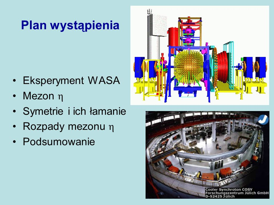 e + e - e + e - Nowy pomiar leptonowych rozpadów mezonu η Po raz pierwszy widziany rozpad e + e - e + e - Leptonic decays of the η meson with the WASA detector at CELSIUS M.