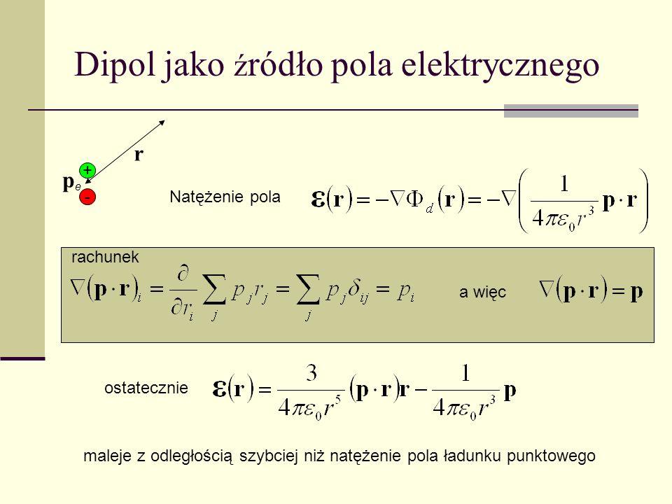 Dipol jako ź ródło pola elektrycznego + - pepe r Natężenie pola ostatecznie a więc rachunek maleje z odległością szybciej niż natężenie pola ładunku p